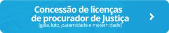 Concessão de licenças de procurador de Justiça (gala, luto, paternidade e maternidade)